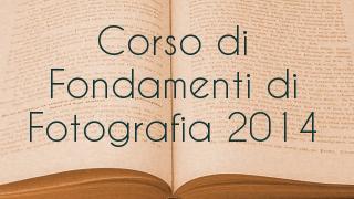 Corso di Fondamenti di Fotografia 2014